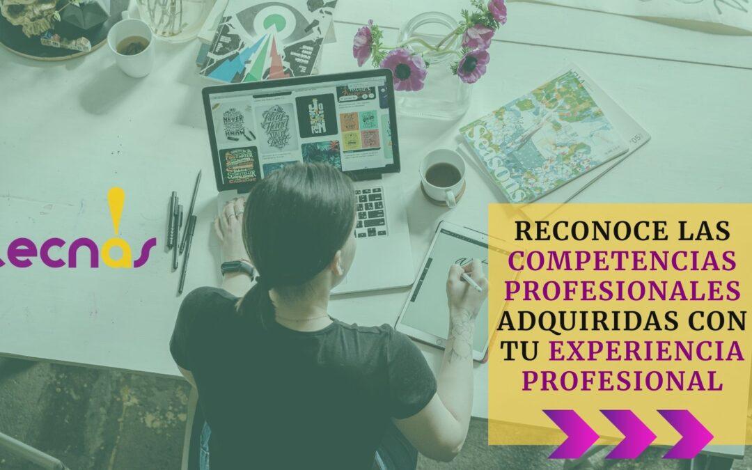 Reconoce las competencias profesionales adquiridas con tu experiencia profesional