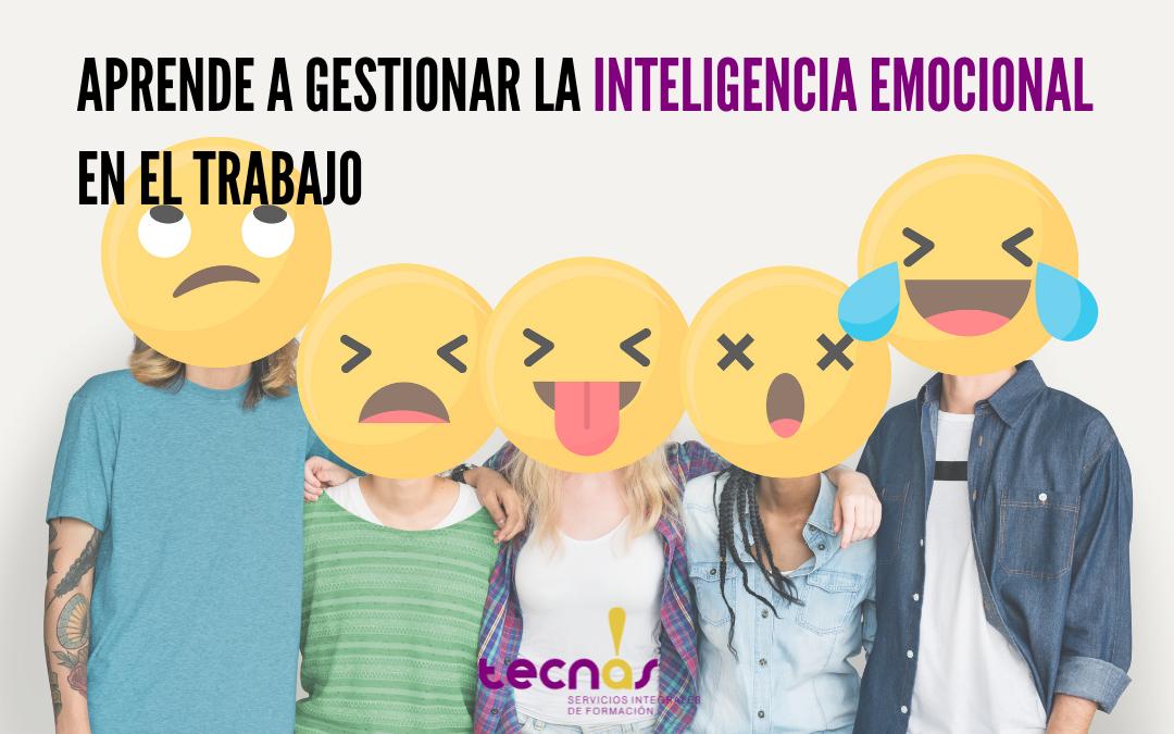 Aprende a gestionar la inteligencia emocional en el trabajo
